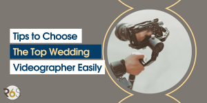 Tips to Choose The Top Wedding Videographer