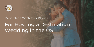 Best Ideas with Top Places for Hosting a Destination Wedding in the US